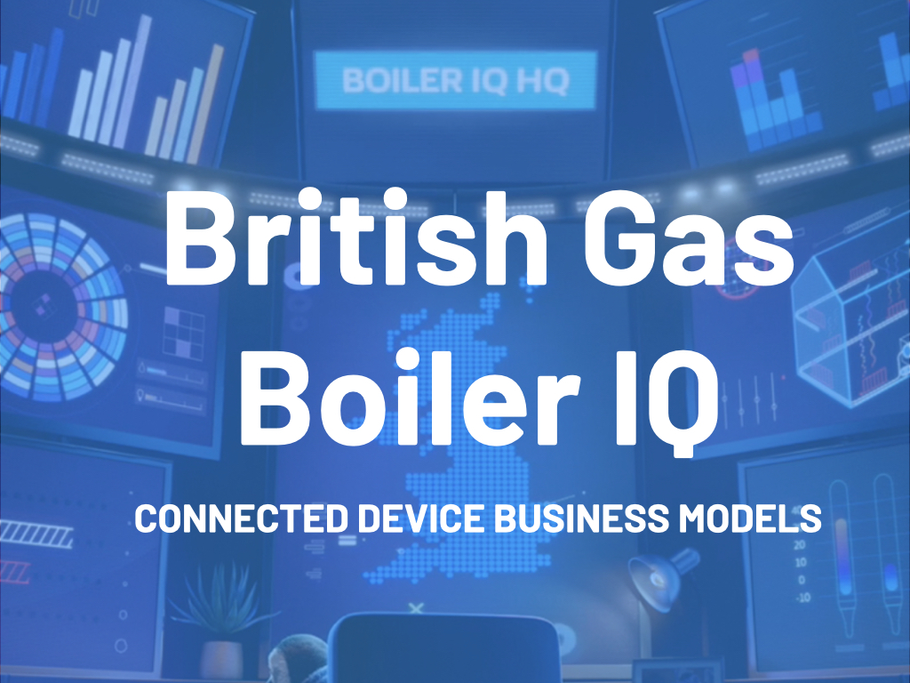 Connected Things Business Models British Gas Boiler Iq Reason Street